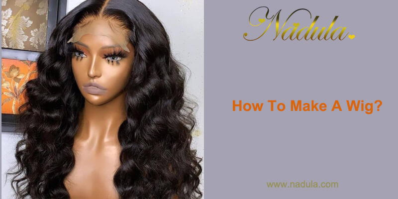 How To Make A Wig?