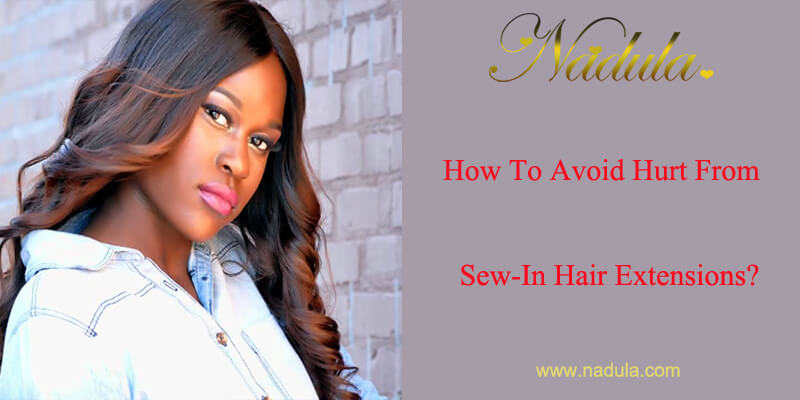 How To Avoid Hurt From Sew-In Hair Extensions?